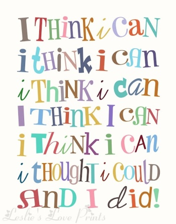 """""""I think I can.  I thought I could.  And I did!"""""""
